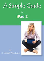 A Simple Guide to iPad 2 - C. Michael Woodward