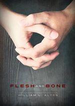 Flesh and Bone - William Alton