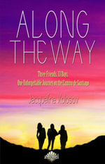 Along the Way : Three Friends, 33 Days, and One Unforgettable Journey on the Camino de Santiago - Jacqueline Kolosov