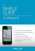 A Simple Guide to iPhone 6 - Mary M. Lett