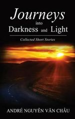 Journeys Into Darkness and Light - Andre Nguyen Van Chau