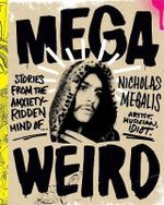 Mega Weird (Deluxe Signed Edition) : Stories from the Anxiety-Ridden Mind of Nicholas Megalis - Nicholas Megalis
