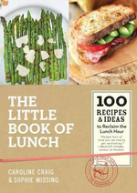 The Little Book of Lunch : 100 Recipes & Ideas to Reclaim the Lunch Hour - Caroline Craig