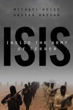 Isis Inside the Army of Terror - Michael Weiss