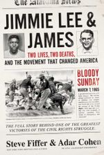 Jimmie Lee & James : Two Lives, Two Deaths, and the Movement that Changed America - Steve Fiffer
