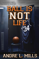 Ball Is Not Life - Andre Mills