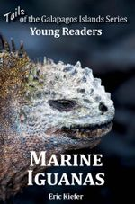 Marine Iguanas - Tails of the Galapagos Islands Series Young Readers - Eric Kiefer