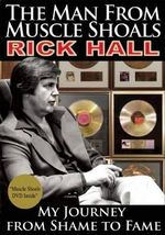 The Man from Muscle Shoals : My Journey from Shame to Fame - Rick Hall
