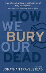 How We Bury Our Dead - Jonathan Travelstead