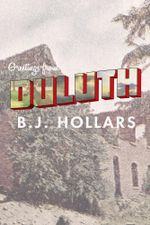 Greetings from Duluth : Essays on Destruction - B.J. Hollars