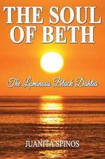 The Soul of Beth - The Luminous Black Dahlia - Juanita Spinos