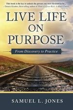 Live Life on Purpose : From Discovery to Practice - Samuel L Jones