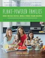 Plant-Powered Families : Over 100 Kid-Tested, Whole-Foods Vegan Recipes - Dreena Burton