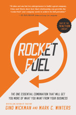 Rocket Fuel : The One Essential Combination That Will Get You More of What You Want from Your Business - Gino Wickman
