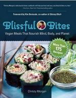 Blissful Bites : Vegan Meals That Nourish Mind, Body, and Planet - Christy Morgan