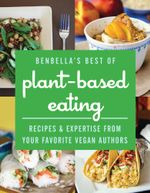 BenBella's Best of Plant-Based Eating : Recipes and Expertise from Your Favorite Vegan Authors