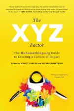 The XYZ Factor : The DoSomething.org Guide to Creating a Culture of Impact