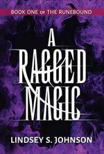 A Ragged Magic - Lindsey S Johnson