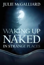 Waking Up Naked in Strange Places - Julie McGalliard