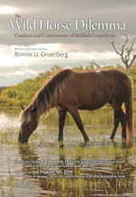 The Wild Horse Dilemma : Conflicts and Controversies of the Atlantic Coast Herds - Bonnie U Gruenberg