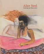 Alice Neel : Drawings and Watercolours 1927-1978 - Jeremy Lewison