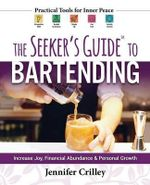 The Seeker's Guide to Bartending : Increase Joy, Financial Abundance, and Personal Growth - Jennifer Crilley