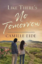 Like There's No Tomorrow - Camille Eide