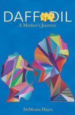 DAFFODIL : A Mother's Journey - DeMetria Hayes
