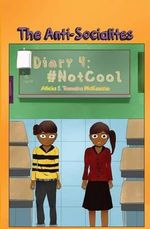 The Anti-Socialites Diary 4 : #Notcool - Alicia McKenzie