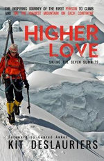 Higher Love : Skiing the Seven Summits - Kit Deslauriers