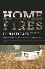 Home Fires : An Intimate Portrait of One Middle-Class Family in Postwar America - Donald Katz