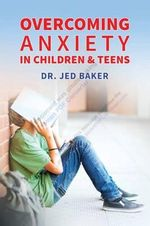 Overcoming Anxieties, Fears, and Frustrations - Dr Jed Baker