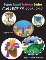 Super Smart Science Series Collection : Books 6 - 10 - April Chloe Terrazas