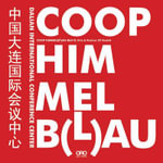 COOP HIMMELB(L) AU : Dalian International Conference Center - Wolf D. Prix