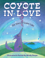 Coyote in Love : The Story of Crater Lake - Mindy Dwyer