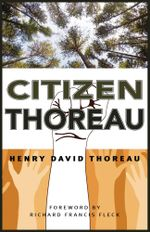 Citizen Thoreau : Walden, Civil Disobedience, Life Without Principle, Slavery in Massachusetts, A Plea for Captain John Brown - Henry David Thoreau
