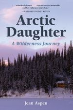 Arctic Daughter : A Wilderness Journey - Jean Aspen