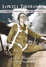 Lowell Thomas Jr. : Flight to Adventure, Alaska and Beyond - Lowell Thomas Jr
