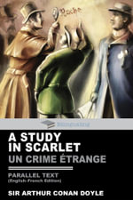A Study In Scarlet Parallel Text (English-French) Edition : Un Crime Etrange - Arthur Conan Doyle