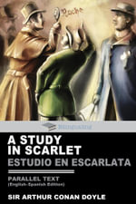 A Study In Scarlet Parallel Text (English-Spanish) Edition : Estudio En Escarleta - Arthur Conan Doyle