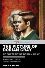 The Picture of Dorian Gray Parallel Text (English-French) Edition : Le Portrait de Dorian Gray - Oscar Wilde
