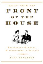 Front of the House : Restaurant Manners, Misbehaviors & Secrets - Jeff Benjamin