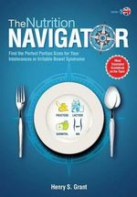 The Nutrition Navigator [Uk] : Find the Perfect Portion Sizes for Your Fructose, Lactose And/Or Sorbitol Intolerance or Irritable Bowel Syndrome - Henry S Grant