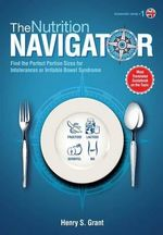 The Nutrition Navigator [Researchers' Edition UK] : Find the Perfect Portion Sizes for Fructose, Lactose And/Or Sorbitol Intolerance or Irritable Bowel Syndrome - Henry S Grant