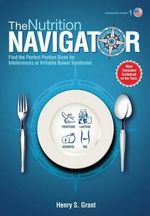 The Nutrition Navigator [Researchers' Edition Us] : Find the Perfect Portion Sizes for Fructose, Lactose And/Or Sorbitol Intolerance or Irritable Bowel Syndrome - Henry S Grant