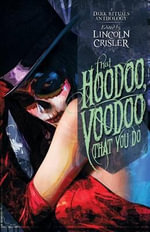 That Hoodoo, Voodoo That You Do : A Dark Rituals Anthology - Tim Marquitz