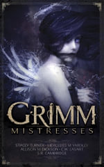 Grimm Mistresses - Mercedes M. Yardley