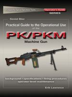 Practical Guide to the Operational Use of the PK/PKM Machine Gun - Erik Lawrence