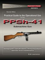 Practical Guide to the Operational Use of the PPSh-41 Submachine Gun - Erik Lawrence