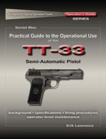 Practical Guide to the Operational Use of the TT-33 Tokarev Pistol - Erik Lawrence